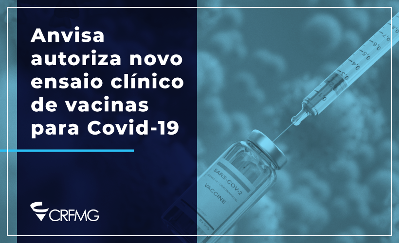 Anvisa autoriza novo ensaio clínico de vacinas para Covid-19